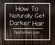 How To Get Darker Hair - Darken your natural hair color at home without using expensive chemicals that cause damage later on.