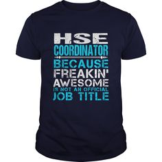HSE Coordinator Because Freaking Awesome Is Not An Official Job Title T-Shirt, Hoodie HSE Coordinator