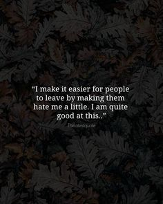 I make it easier for people to leave by making them hate me a little. I am quite good at this.. . . . . . #quotes #positivethinking #positivevibes #positivity #haters #quitegood #quote #inspirationalquotes #motivation #motivationalquotes #positivequotes #sadquotes #lifelessons