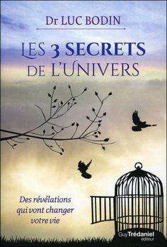 Les trois secrets révélés dans ce livre apportent au lecteur une vision totalement novatrice de l'Univers. Ils indiquent notre véritable place au sein de ce magnifique ensemble. Luc Bodin, Feel Good, Mystic, Meditation, Novels, Mindfulness, Medical, Culture, Films