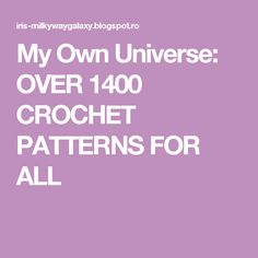 My Own Universe: OVER 1400 CROCHET PATTERNS FOR ALL
