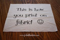 How to print on fabric.  But you can only print on 8.5x11 pages that fit in your printer. Hmm...  I think I can find a use for this!