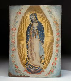 Nuestra Senora de Guadalupe Retablo on Copper Spanish Colonial, Mexico Oil paints, gold leaf, hand-wrought copper sheet 1750 - Spanish Colonial Homes, Colonial Art, Divine Mother, Mother Mary, Robert Morris, Madonna Images, La Lupe, Lady Guadalupe, Madonna And Child