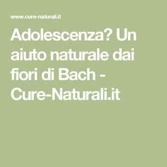 Adolescenza? Un aiuto naturale dai fiori di Bach - Cure-Naturali.it