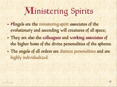 Ministering Spirits      Angels are the ministering-spirit associates of the      evolutionary and ascending will creature...