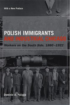 Polish Neighborhood Chicago | Polish Immigrants and Industrial Chicago: Workers on the South Side ...