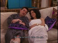 """Friends - Chandler & Monica: """"No one is hotter than we are."""""""