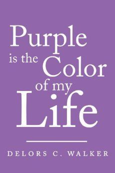 Purple Is The Color Of My Life: Delors C. Walker  Spirituality