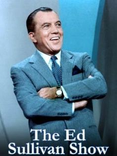 The Ed Sullivan Show...this was our Sunday night entertainment and where we first saw the Beatles