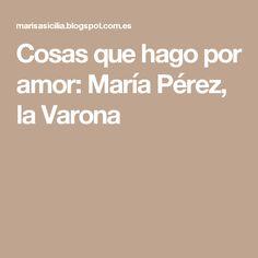 Cosas que hago por amor: María Pérez, la Varona