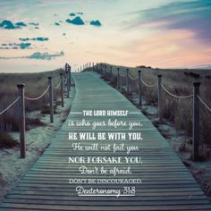 Deuteronomy - The Lord Goes Before You - Bible Verses To Go Popular Bible Verses, Encouraging Bible Verses, Bible Verse Art, Bible Encouragement, Biblical Quotes, Favorite Bible Verses, Bible Scriptures, Bible Verses On Strength, Quotes From The Bible