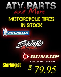 Motorcycle Tires are in stock here at ATV parts and More! We have available: Michelin, Dunlop and Shinko So be sure to stop by and pick up your set today!!!
