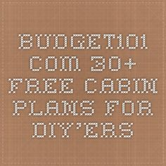 Budget101.com - - 30+ Free Cabin Plans for DIY'ers