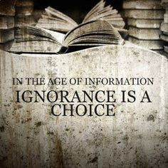 In The Age Of Information Ignorance Is A Choice
