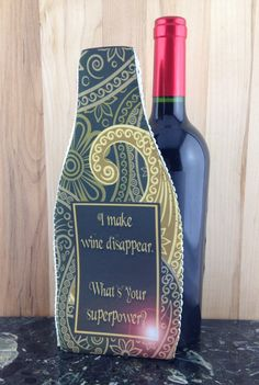 Wine Koozie, I make wine disappear.  What's your superpower?  I'm planning on having my favorite drinks this weekend.  It's called a lot. by WhatsInANameCustomAr on Etsy