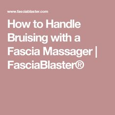 How to Handle Bruising with a Fascia Massager | FasciaBlaster® Fascia Stretching, Fascia Blasting, Reduce Bruising, Tight Hip Flexors, Massage Tips, Psoas Muscle, Fibromyalgia, Cellulite, Fitness Diet