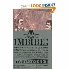 Imbibe! The 2008 guide to pre-Prohibition boozing by historian and mixologist David Wondrich. Imbibe!'s influence weighs heavy on the current cocktail revival.
