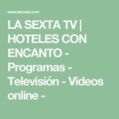 LA SEXTA TV | HOTELES CON ENCANTO - Programas - Televisión - Videos online -