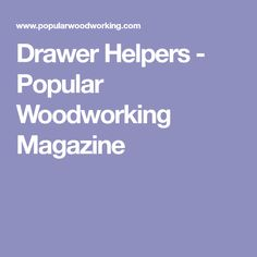 Drawer Helpers - Popular Woodworking Magazine
