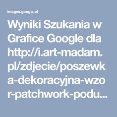 Wyniki Szukania w Grafice Google dla http://i.art-madam.pl/zdjecie/poszewka-dekoracyjna-wzor-patchwork-poduszka,fjnxblwxfcxkwtby.jpg