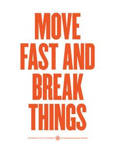 """""""Move fast and break things"""""""