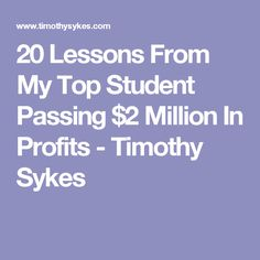20 Lessons From My Top Student Passing $2 Million In Profits - Timothy Sykes
