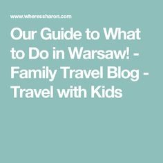 Our Guide to What to Do in Warsaw! - Family Travel Blog - Travel with Kids
