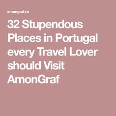 32 Stupendous Places in Portugal every Travel Lover should Visit AmonGraf