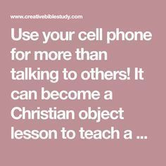 Use your cell phone for more than talking to others! It can become a Christian object lesson to teach a salvation Bible study lesson to children, youth or adults! Youth Bible Study Lessons, Youth Group Lessons, Small Group Bible Studies, Kids Church Lessons, Bible Object Lessons, Youth Groups, Small Groups, Adult Sunday School Lessons, Bible Games