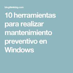 10 herramientas para realizar mantenimiento preventivo en Windows
