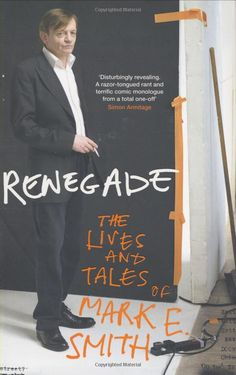 Mark E Smith: Renegade