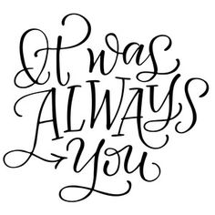 Silhouette Design Store: It Was Always You Tattoo Font For Men, Tattoo Fonts, Silhouette Cameo Projects, Silhouette Design, Love Quotes For Him, Cute Quotes, Always You, Word Art, Cricut Design