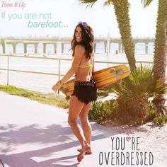 If you're not barefoot... you're over dressed ;)