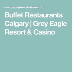 Buffet Restaurants Calgary | Grey Eagle Resort & Casino