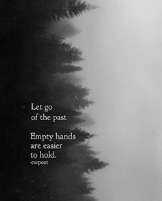 Let go of the past. Empty hands are easier to hold. Girly Quotes, True Quotes, Self Control Quotes, Hand Quotes, Go For It Quotes, Relationship Quotes, Relationships, Cool Words, Letting Go