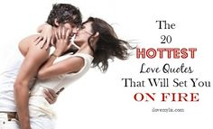 20 Hottest Love Quotes That Will Set You On Fire - LSI top picks.