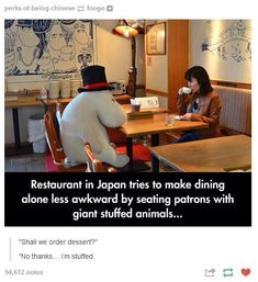 Restaurant In Japan Tries to Make Dining Alone Less Awkward by Seating Patrons with Giant Stuffed Animals. How does this make it LESS awkward? Funny Pins, Funny Cute, Hilarious, Funny Memes, Awkward Funny, Funny Stuff, Odd Stuff, Puns Jokes, Jokes