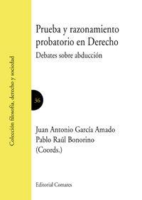 Prueba y razonamiento probatorio en Derecho : debates sobre abducción / Juan Antonio García Amado, Pablo Raúl Bonorino (coords.)