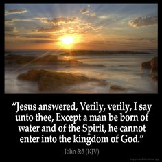 John 3:5 Jesus answered Verily verily I say unto thee Except a man be born of water and of the Spirit he cannot enter into the kingdom of God. John 3:5 (KJV) #Bible #KJV #KingJamesBible #quotes #spirit from King James Version Bible (KJV Bible) http://ift.tt/1stxLvP Filed under: Bible Verse Pic Tagged: Bible Bible Verse Bible Verse Image Bible Verse Pic Bible Verse Picture Daily Bible Verse Image John 3:5 King James Bible King James Version KJV KJV Bible KJV Bible Verse Pic Picture Verse…