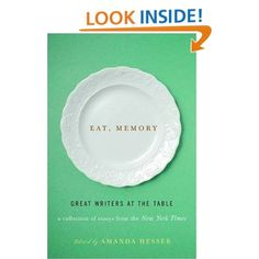 Eat,Memory: Great Writers at the Table: A Collection of Essays from the New York Times: Amanda Hesser: Amazon.com: Books