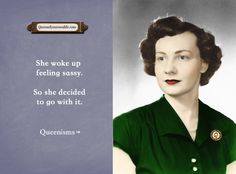 She woke up feeling sassy. So she decided to go with it. - Queenisms™
