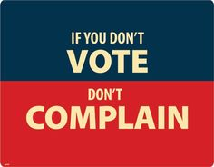 And if you do vote still don't complain 'cuz nobody wants to hear it.  Just sayin'...