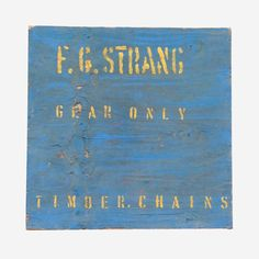 Amazing big sign art, could be made into a table or used as a feature wall,  blue colour. Sign reads.. FG STRANG Gear Only Timber Chains1090mm wide X 1120mm hide