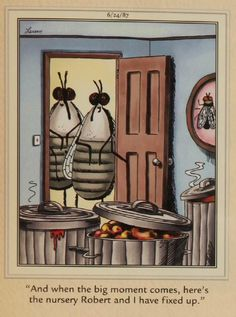 """The Far Side"" by Gary Larson. Whew, bet that nursery is very well prepared and ripe. Far Side Cartoons, Far Side Comics, Funny Cartoons, Funny Comics, Cartoon Network Adventure Time, Adventure Time Anime, Gary Larson Far Side, Gary Larson Cartoons, Engineering Humor"