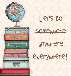 Let's go everywhere!! #travel
