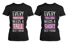 Having a best friend is one of life's best gifts. The t-shirts are made of a lovely soft ringspun cotton jersey material. Cute Matching Shirts for Short and Tall Best Friends - Every Short Girl Needs a Tall Best Friend, Every Tall Girl. Bff Shirts, Cute Shirts, Funny Shirts, Best Friend Matching Shirts, Best Friend Shirts, Crazy Best Friends, Personalized T Shirts, Short Girls, Black Cotton
