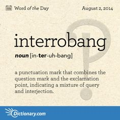 Interrobang: a punctuation mark that combines the question mark and the exclamation point, indicating a mixture of query and interjection