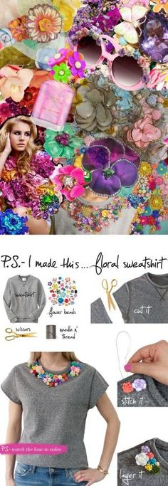 P.S.- I made this...Floral Sweatshirt #PSIMADETHIS #DIY #INSPIRATION #COLLAGE by bertha