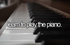#buckitlist ~ Learn to play the piano. My absolute #1 Dream..I swear I was supposed to be a piano player!