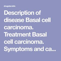 Description of disease Basal cell carcinoma. Symptoms and causes Basal cell carcinoma Prophylaxis Basal cell carcinoma Basal Cell Carcinoma, Insect Bites, Product Description